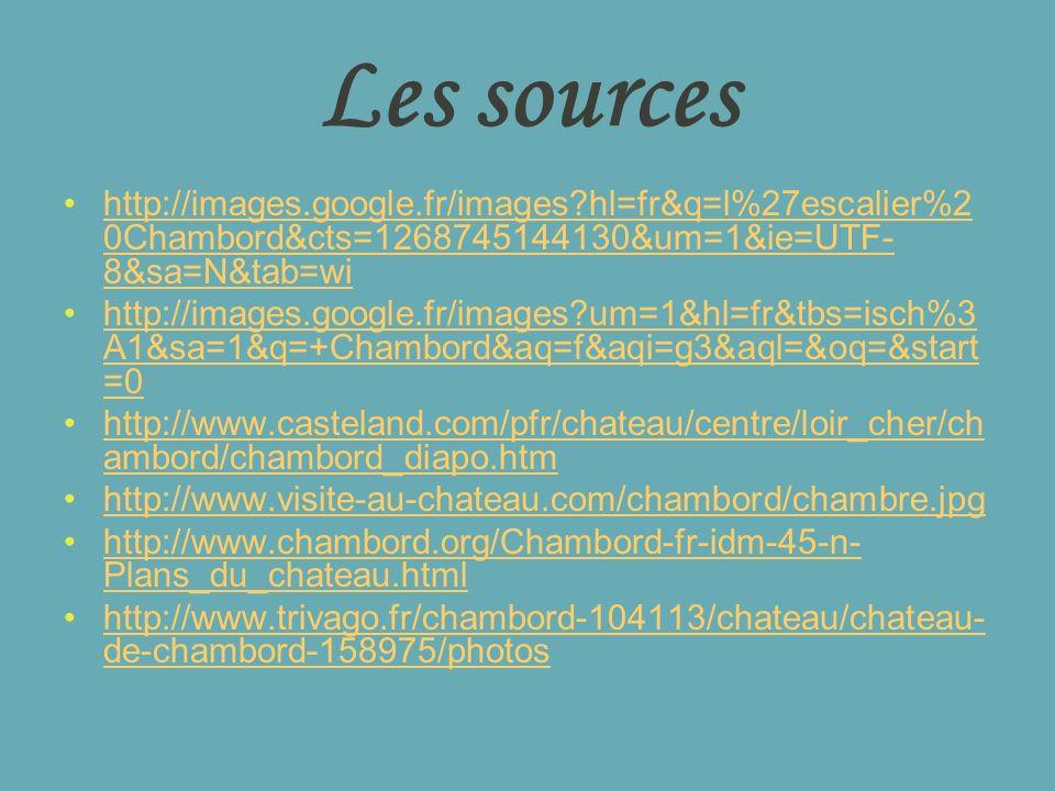 Les sources http://images.google.fr/images?hl=fr&q=l%27escalier%2 0Chambord&cts=1268745144130&um=1&ie=UTF- 8&sa=N&tab=wihttp://images.google.fr/images