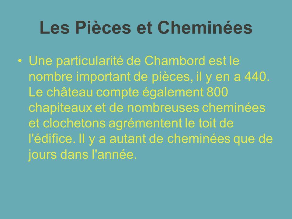 Les Pièces et Cheminées Une particularité de Chambord est le nombre important de pièces, il y en a 440. Le château compte également 800 chapiteaux et
