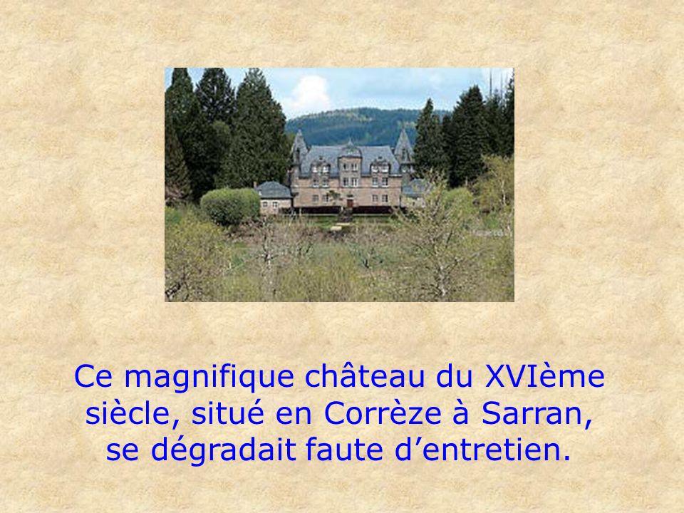 Ce magnifique château du XVIème siècle, situé en Corrèze à Sarran, se dégradait faute dentretien.