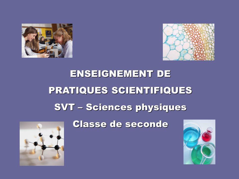 ENSEIGNEMENT DE PRATIQUES SCIENTIFIQUES SVT – Sciences physiques Classe de seconde