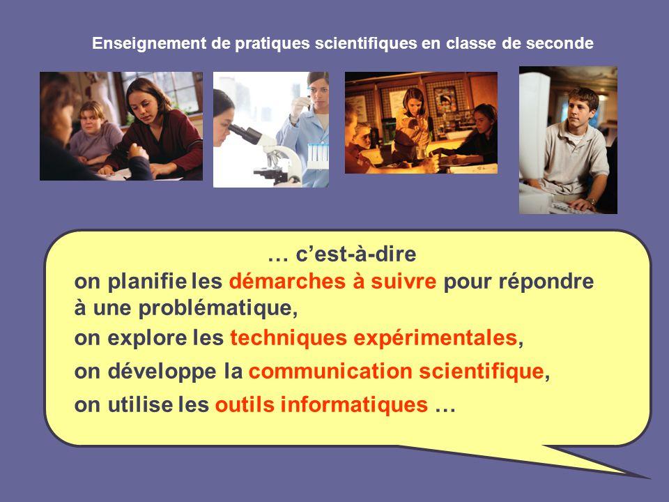 Enseignement de pratiques scientifiques en classe de seconde … cest-à-dire on planifie les démarches à suivre pour répondre à une problématique, on ex