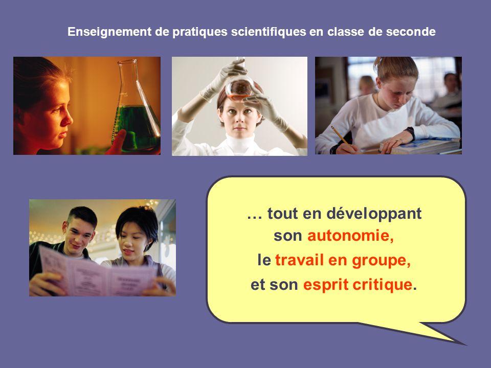 Enseignement de pratiques scientifiques en classe de seconde … tout en développant son autonomie, le travail en groupe, et son esprit critique.