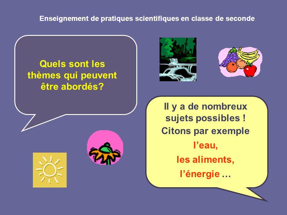 Enseignement de pratiques scientifiques en classe de seconde Quels sont les thèmes qui peuvent être abordés? Il y a de nombreux sujets possibles ! Cit
