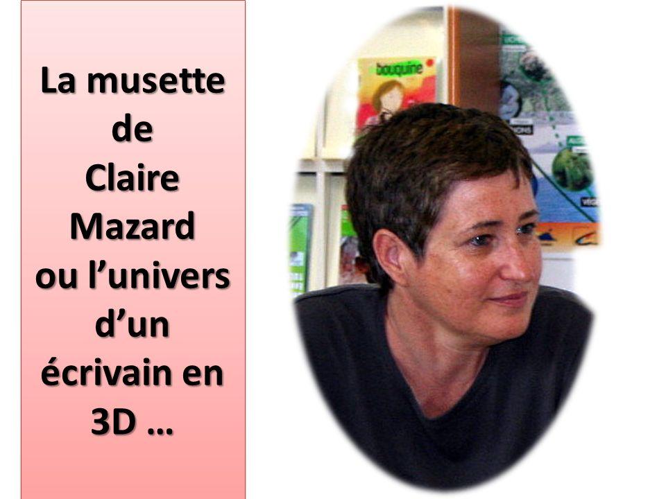 La musette de Claire Mazard ou lunivers dun écrivain en 3D …