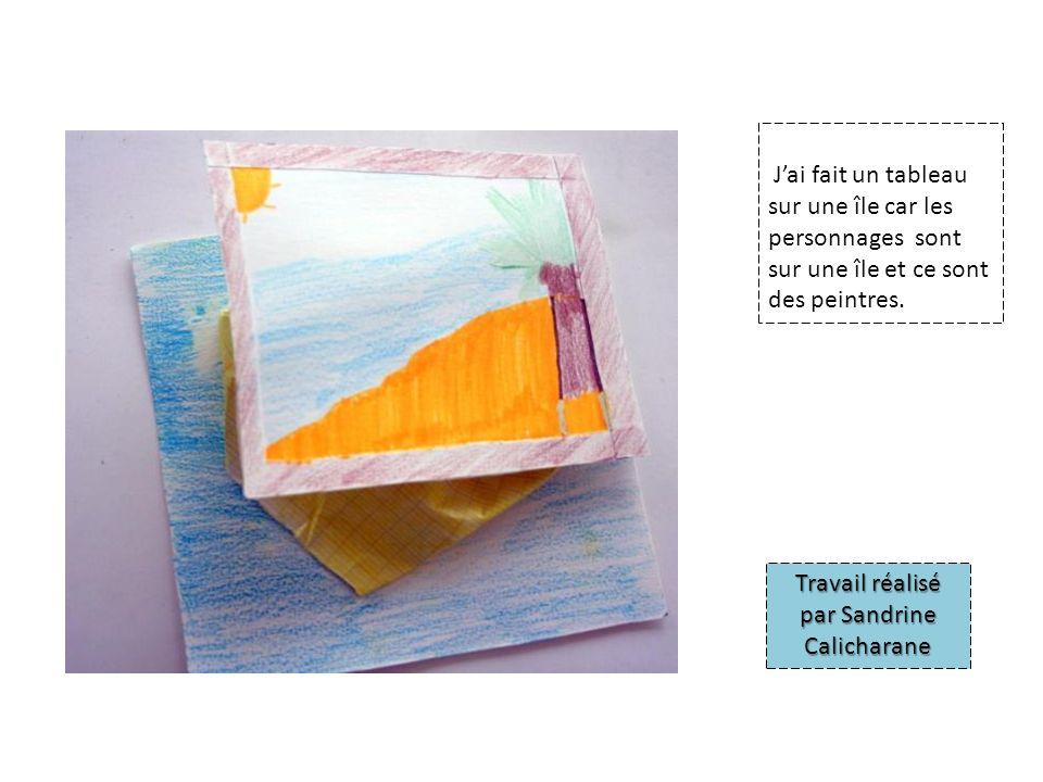 Jai fait un tableau sur une île car les personnages sont sur une île et ce sont des peintres. Travail réalisé par Sandrine Calicharane