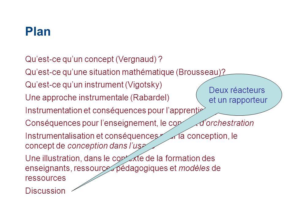 Plan Quest-ce quun concept (Vergnaud) ? Quest-ce quune situation mathématique (Brousseau)? Quest-ce quun instrument (Vigotsky) Une approche instrument