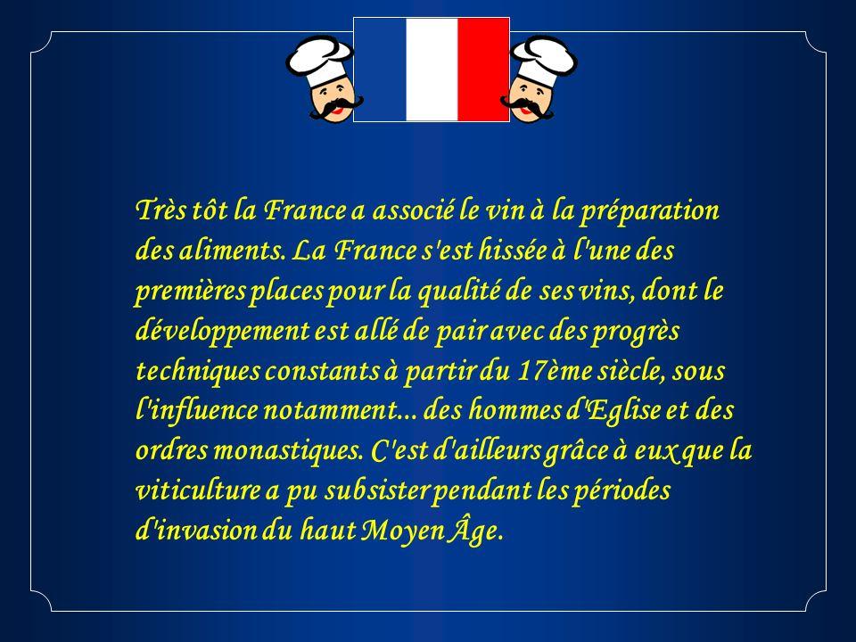 Très tôt la France a associé le vin à la préparation des aliments. La France s'est hissée à l'une des premières places pour la qualité de ses vins, do
