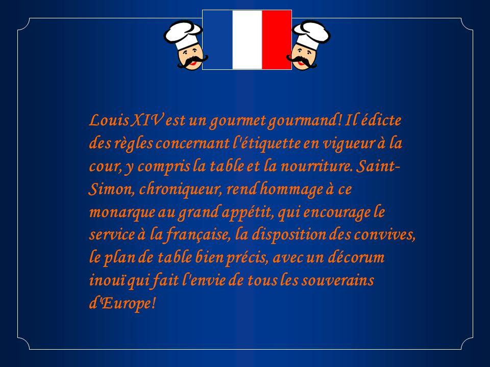 Louis XIV est un gourmet gourmand! Il édicte des règles concernant l'étiquette en vigueur à la cour, y compris la table et la nourriture. Saint- Simon