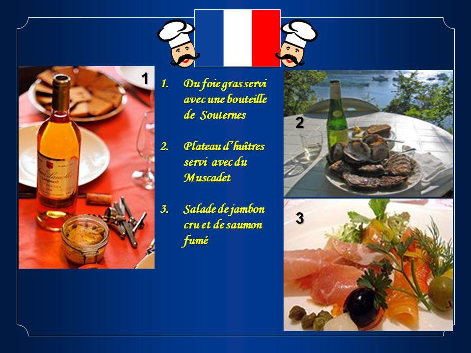 1 2 3 1.Du foie gras servi avec une bouteille de Souternes 2.Plateau dhuîtres servi avec du Muscadet 3.Salade de jambon cru et de saumon fumé