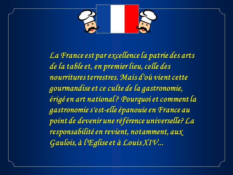 La France est par excellence la patrie des arts de la table et, en premier lieu, celle des nourritures terrestres. Mais d'où vient cette gourmandise e