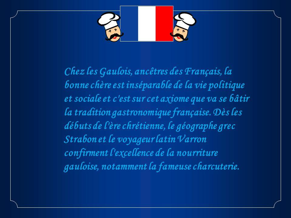 Chez les Gaulois, ancêtres des Français, la bonne chère est inséparable de la vie politique et sociale et c'est sur cet axiome que va se bâtir la trad