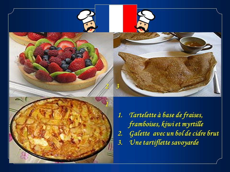 1 23 1.Tartelette à base de fraises, framboises, kiwi et myrtille 2.Galette avec un bol de cidre brut 3.Une tartiflette savoyarde
