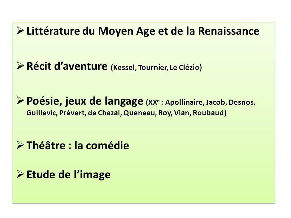 Littérature du Moyen Age et de la Renaissance Récit daventure (Kessel, Tournier, Le Clézio) Poésie, jeux de langage (XX e : Apollinaire, Jacob, Desnos