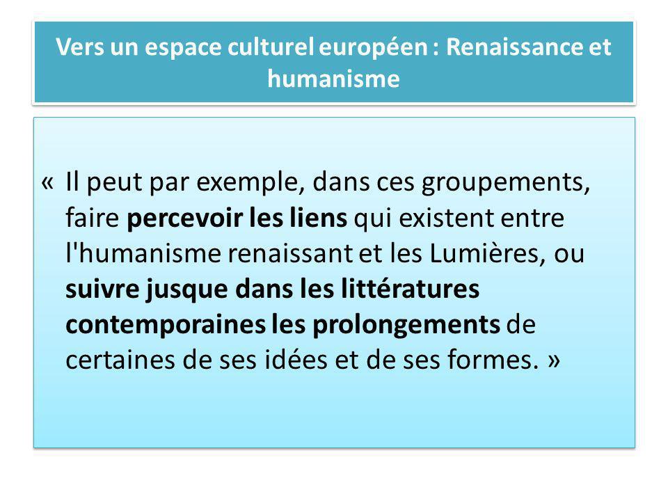 Vers un espace culturel européen : Renaissance et humanisme « Il peut par exemple, dans ces groupements, faire percevoir les liens qui existent entre