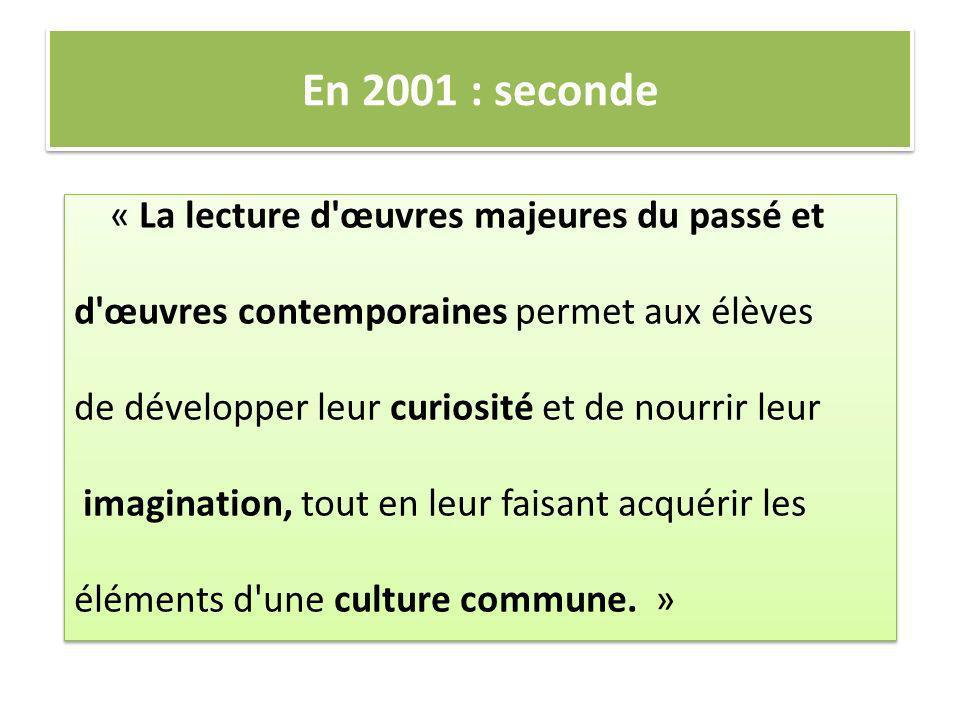 En 2001 : seconde « La lecture d'œuvres majeures du passé et d'œuvres contemporaines permet aux élèves de développer leur curiosité et de nourrir leur