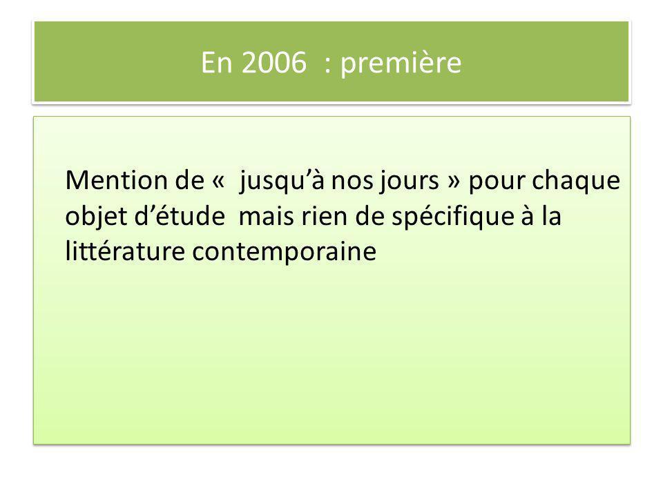 En 2006 : première Mention de « jusquà nos jours » pour chaque objet détude mais rien de spécifique à la littérature contemporaine