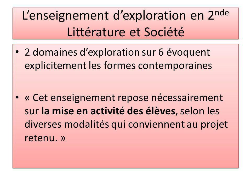 Lenseignement dexploration en 2 nde Littérature et Société 2 domaines dexploration sur 6 évoquent explicitement les formes contemporaines « Cet enseig