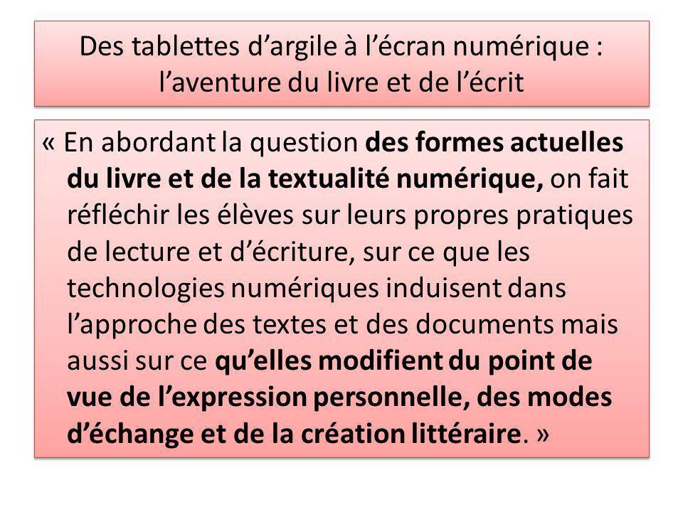 Des tablettes dargile à lécran numérique : laventure du livre et de lécrit « En abordant la question des formes actuelles du livre et de la textualité