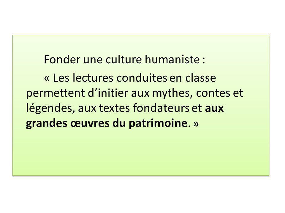 Fonder une culture humaniste : « Les lectures conduites en classe permettent dinitier aux mythes, contes et légendes, aux textes fondateurs et aux gra
