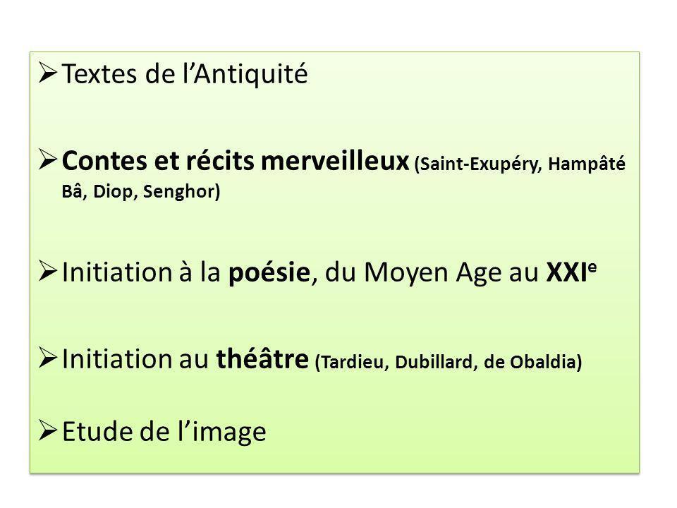 Textes de lAntiquité Contes et récits merveilleux (Saint-Exupéry, Hampâté Bâ, Diop, Senghor) Initiation à la poésie, du Moyen Age au XXI e Initiation
