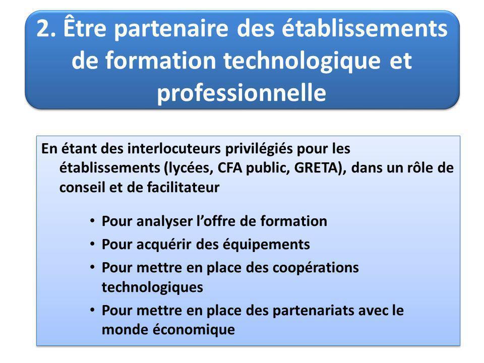 2. Être partenaire des établissements de formation technologique et professionnelle En étant des interlocuteurs privilégiés pour les établissements (l