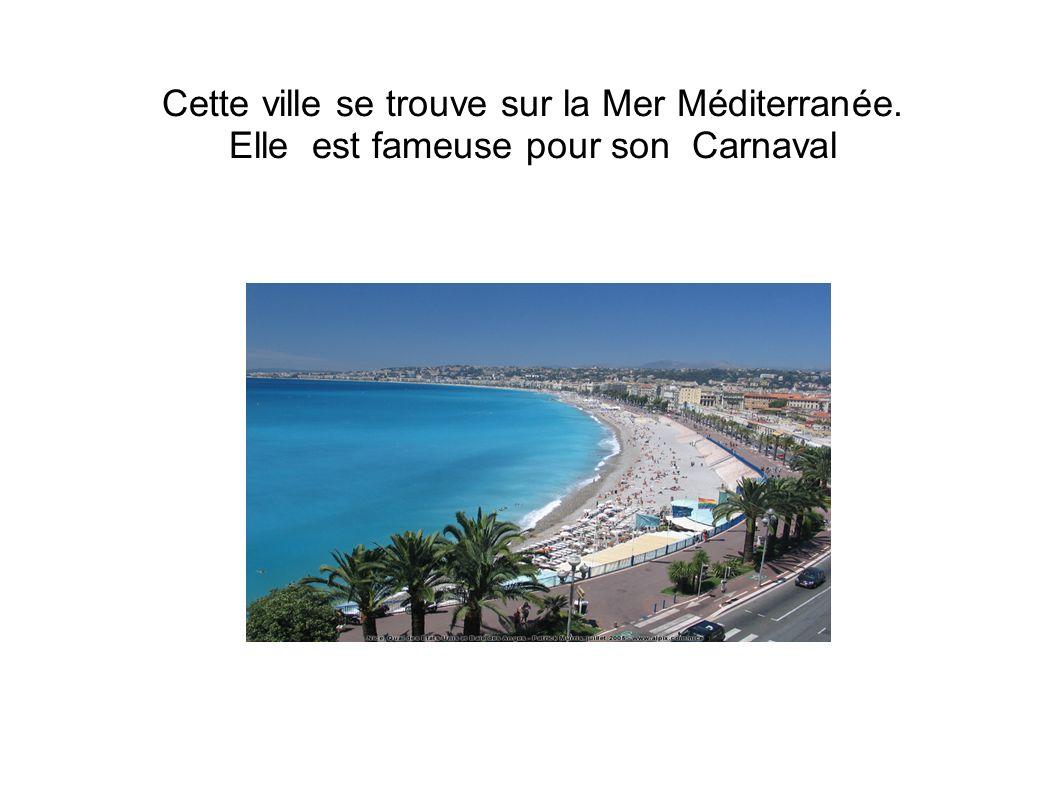 Cette ville se trouve sur la Mer Méditerranée. Elle est fameuse pour son Carnaval