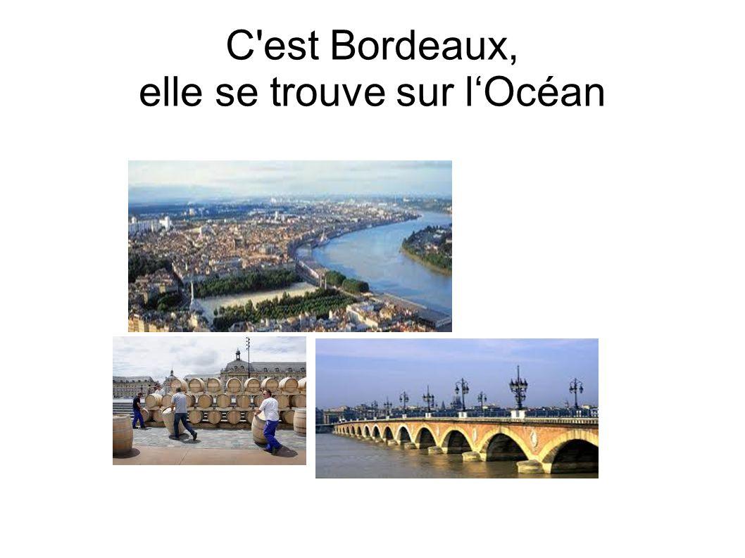 C est Bordeaux, elle se trouve sur lOcéan