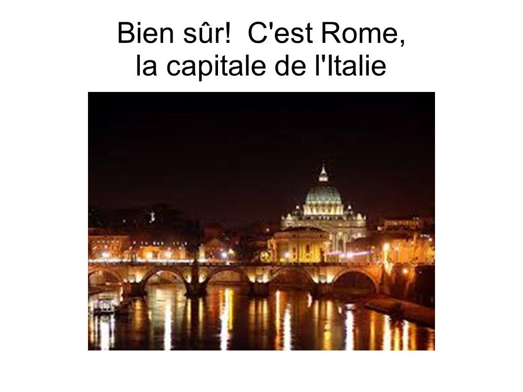 Bien sûr! C est Rome, la capitale de l Italie