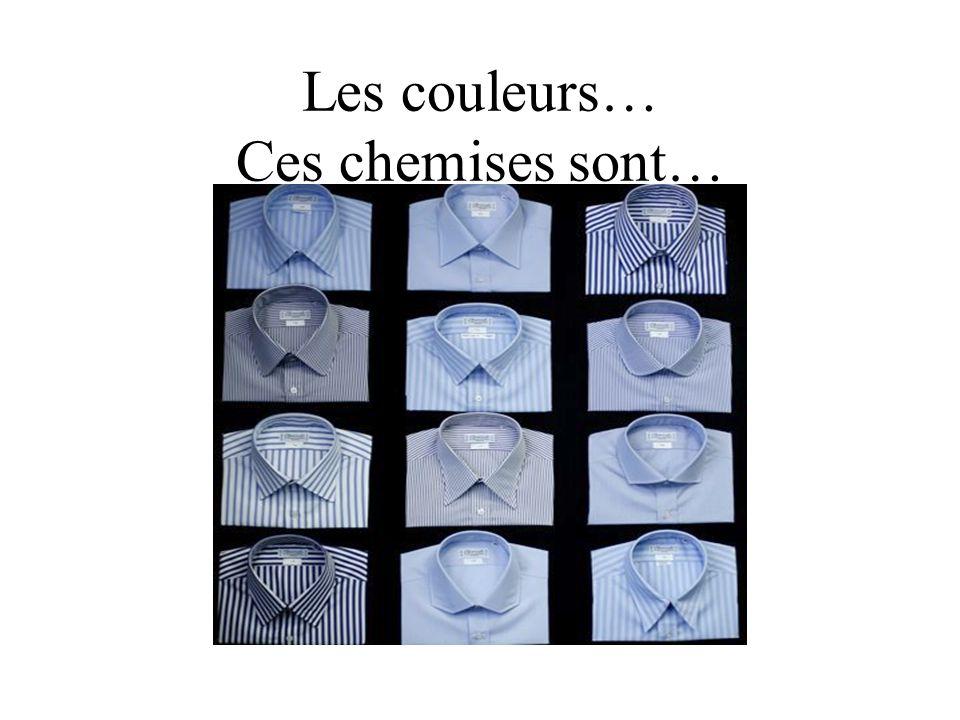 Les couleurs… Ces chemises sont…