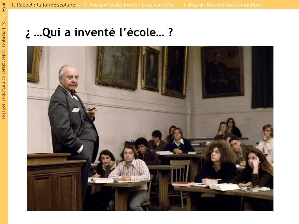 UniGe | FPSE | Pratiques pédagogiques et institutions scolaires ¿ …Qui a inventé lécole… .