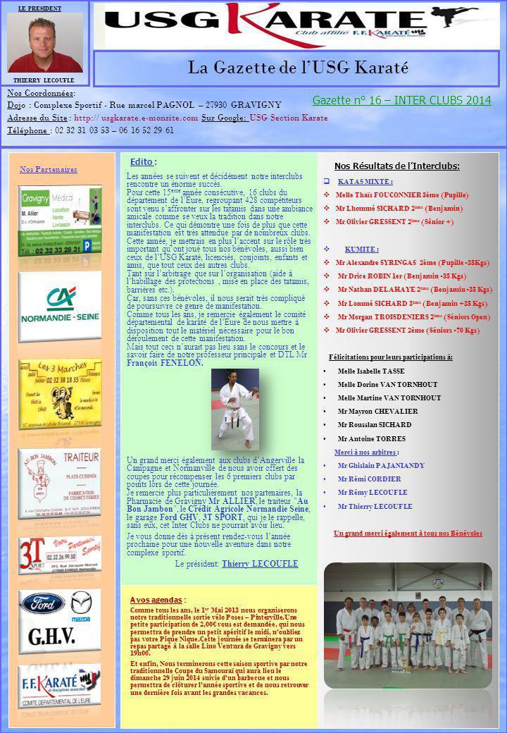 LE PRESIDENT THIERRY LECOUFLE Nos Partenaires La Gazette de lUSG Karaté Nos Coordonnées: Dojo : Complexe Sportif - Rue marcel PAGNOL – 27930 GRAVIGNY