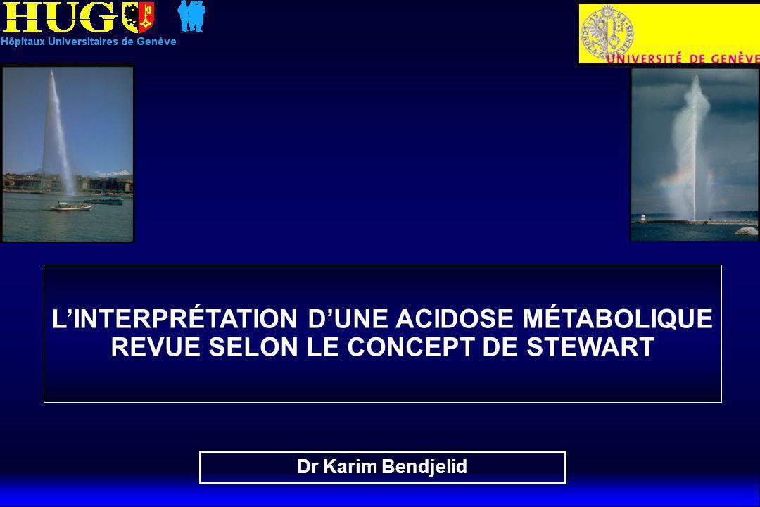 LINTERPRÉTATION DUNE ACIDOSE MÉTABOLIQUE REVUE SELON LE CONCEPT DE STEWART Dr Karim Bendjelid
