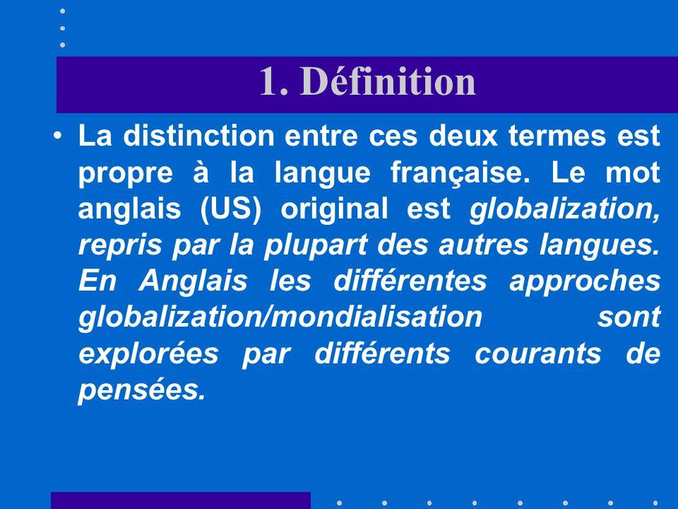 1. Définition Le terme « mondialisation » apparaît dans la langue française en 1964 dans le cadre de travaux économiques et géopolitiques; il signifie