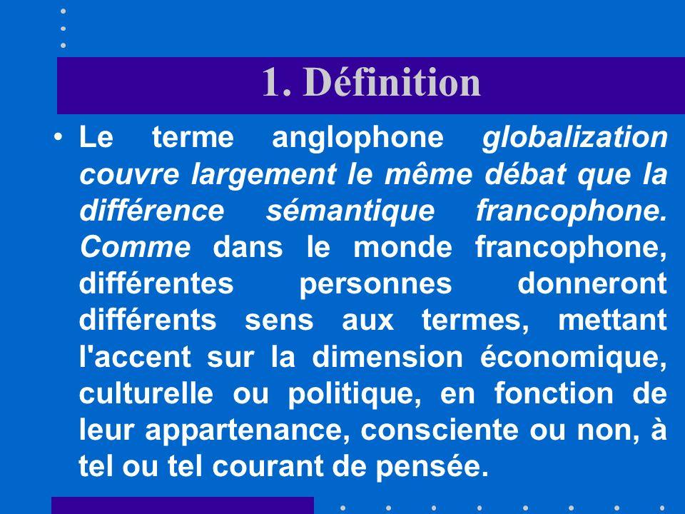 1. Définition La distinction entre ces deux termes est propre à la langue française. Le mot anglais (US) original est globalization, repris par la plu