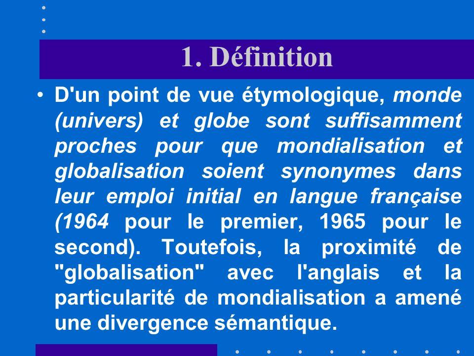 1. Définition Le terme anglophone globalization couvre largement le même débat que la différence sémantique francophone. Comme dans le monde francopho