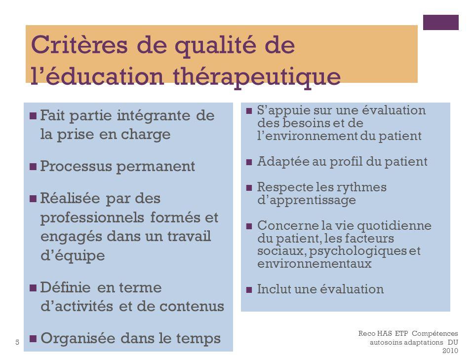 Reco HAS ETP Compétences autosoins adaptations DU 2010 5 Critères de qualité de léducation thérapeutique Fait partie intégrante de la prise en charge