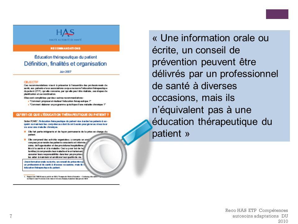 Reco HAS ETP Compétences autosoins adaptations DU 2010 7 « Une information orale ou écrite, un conseil de prévention peuvent être délivrés par un prof