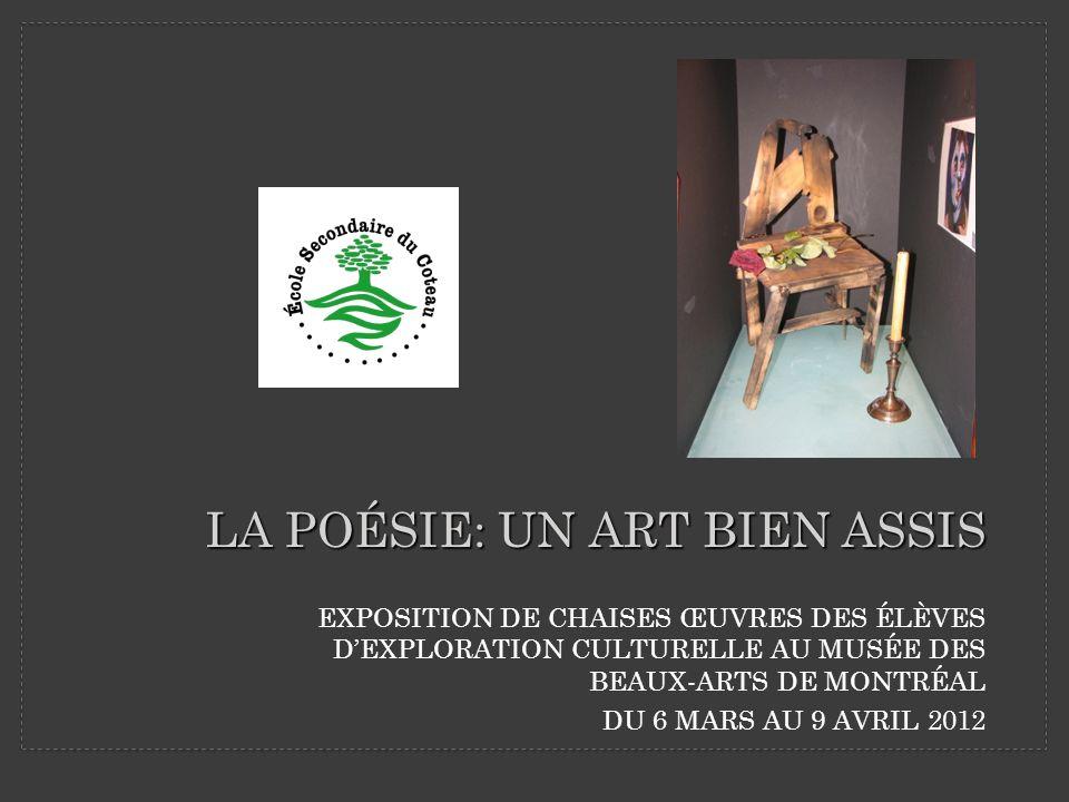 EXPOSITION DE CHAISES ŒUVRES DES ÉLÈVES DEXPLORATION CULTURELLE AU MUSÉE DES BEAUX-ARTS DE MONTRÉAL DU 6 MARS AU 9 AVRIL 2012 LA POÉSIE: UN ART BIEN ASSIS