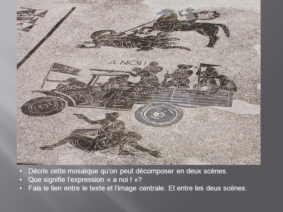 Décris cette mosaïque quon peut décomposer en deux scènes. Que signifie lexpression « a noi ! »? Fais le lien entre le texte et limage centrale. Et en