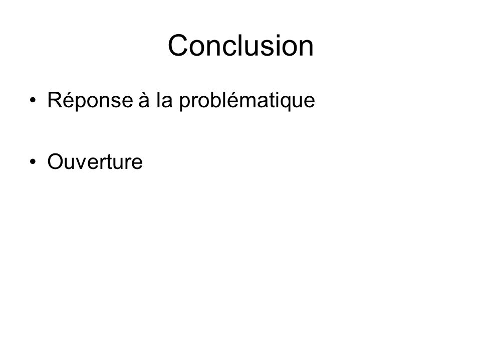 Conclusion Réponse à la problématique Ouverture