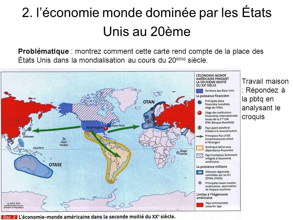 2. léconomie monde dominée par les États Unis au 20ème Problématique : montrez comment cette carte rend compte de la place des États Unis dans la mond