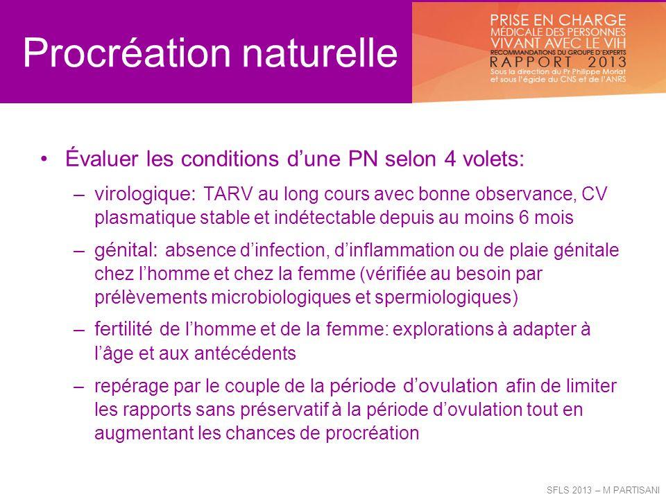 Procréation naturelle vv Évaluer les conditions dune PN selon 4 volets: –virologique: TARV au long cours avec bonne observance, CV plasmatique stable