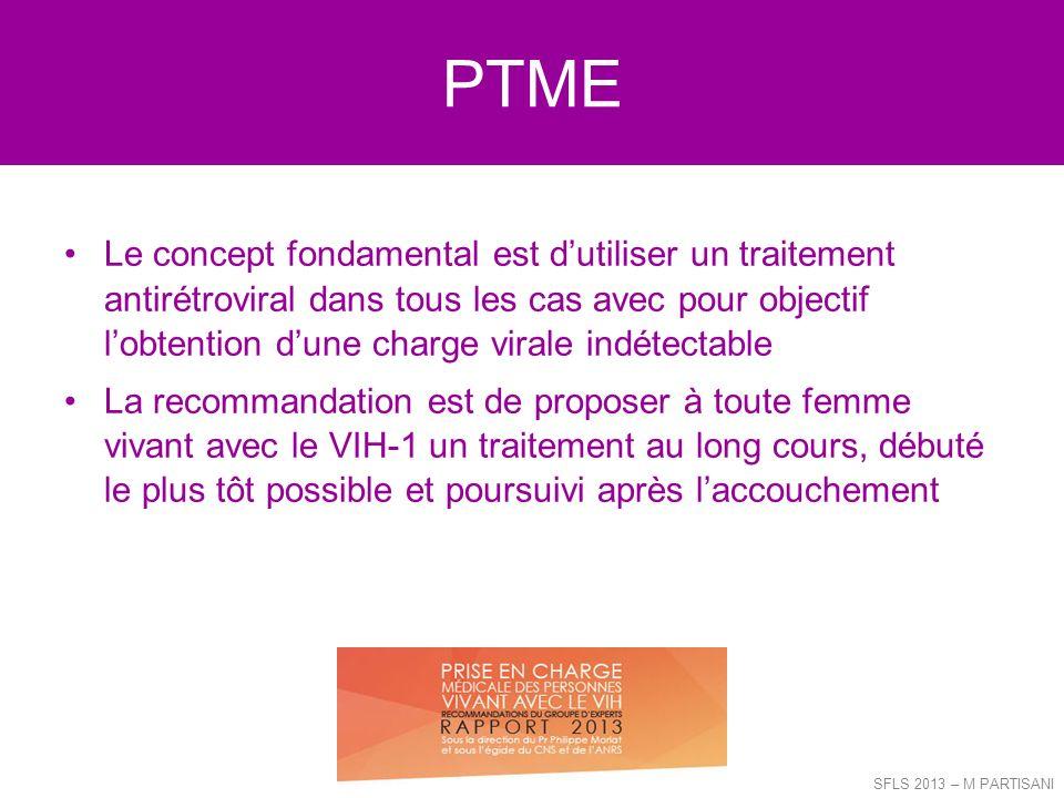 PTME Le concept fondamental est dutiliser un traitement antirétroviral dans tous les cas avec pour objectif lobtention dune charge virale indétectable