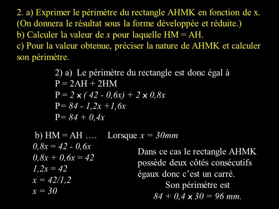 Deuxième partie Dans cette partie, on pose BM = x (x en mm). 1. a) Démontrer que : HM = 0,8x. b) Exprimer BH en fonction de x. En déduire que : AH = 4