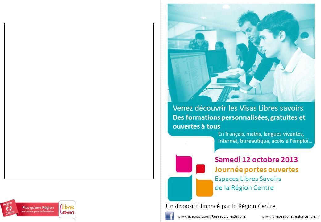 Venez découvrir les Visas Libres savoirs Des formations personnalisées, gratuites et ouvertes à tous Un dispositif financé par la Région Centre www.li