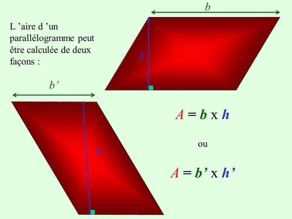 b Un découpage semblable au précédent permet de de construire un autre rectangle h Dont laire peut être calculée : A = b x hA = b x h Mesure la base d