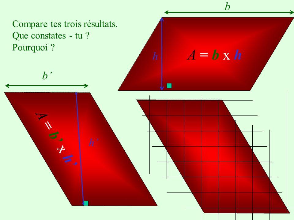 b h b h L aire d un parallélogramme peut être calculée de deux façons : A = b x hA = b x h A = b x hA = b x h ou