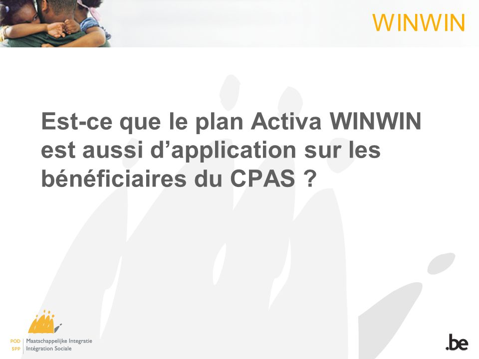 WINWIN Est-ce que le plan Activa WINWIN est aussi dapplication sur les bénéficiaires du CPAS