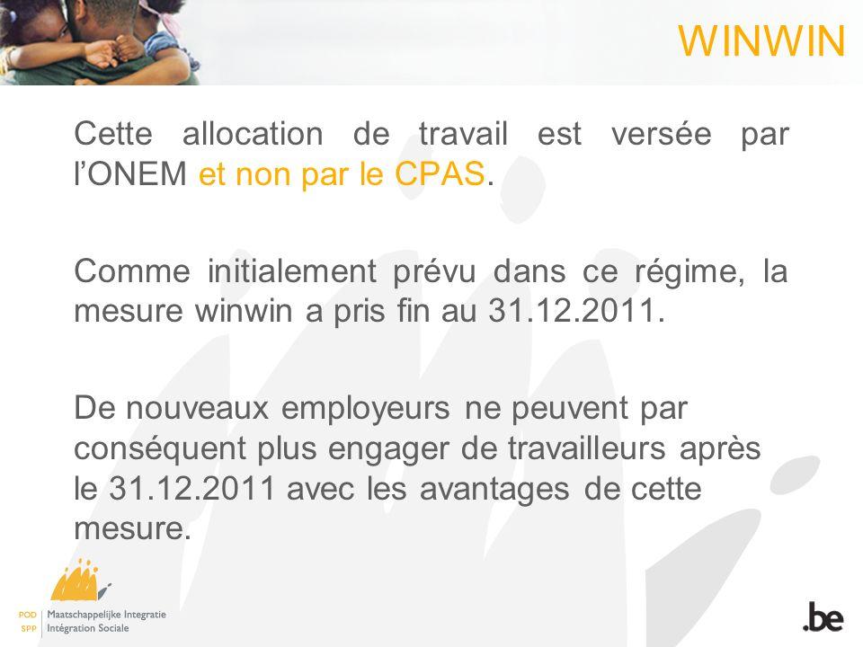 WINWIN Cette allocation de travail est versée par lONEM et non par le CPAS. Comme initialement prévu dans ce régime, la mesure winwin a pris fin au 31