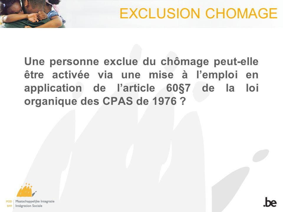 EXCLUSION CHOMAGE Une personne exclue du chômage peut-elle être activée via une mise à lemploi en application de larticle 60§7 de la loi organique des CPAS de 1976